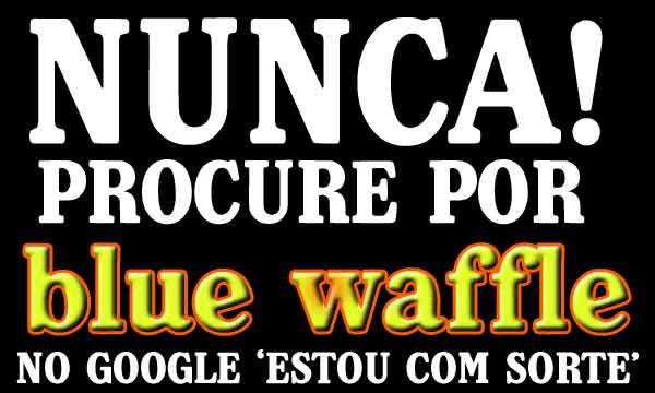 Imagens para Facebook sorte search procura pesquisa nunca google blue waffles estou com sorte blue waffle estou com sorte blue waffle  piada 2  Blue Waffle: O segredo do Google estou com sorte!